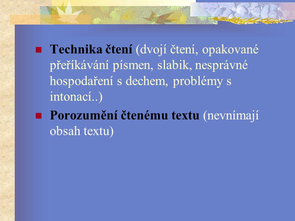 Technika čtení (dvojí čtení, opakované přeříkávání písmen, slabik, nesprávné hospodaření s dechem, problémy s intonací..)