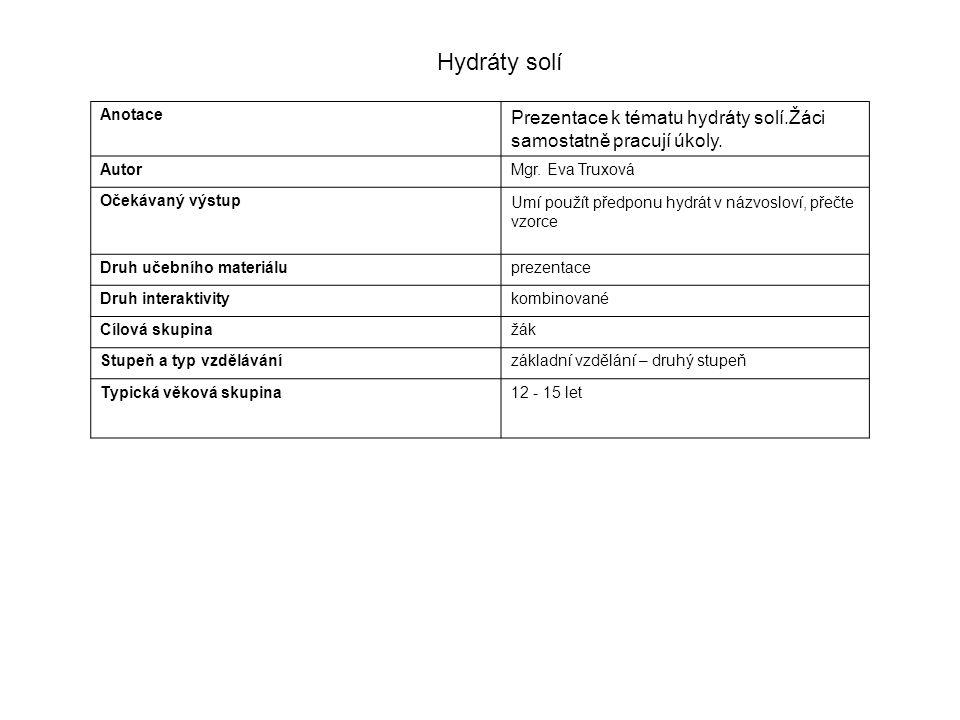 Hydráty solí Anotace. Prezentace k tématu hydráty solí.Žáci samostatně pracují úkoly. Autor. Mgr. Eva Truxová.