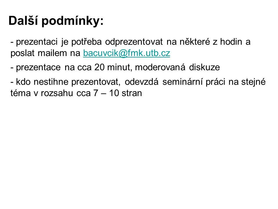 Další podmínky: - prezentaci je potřeba odprezentovat na některé z hodin a poslat mailem na bacuvcik@fmk.utb.cz.