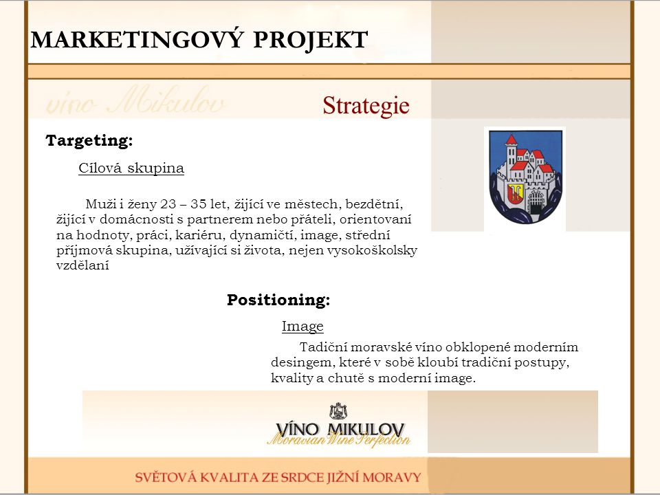 MARKETINGOVÝ PROJEKT Strategie Targeting: Positioning: Cílová skupina
