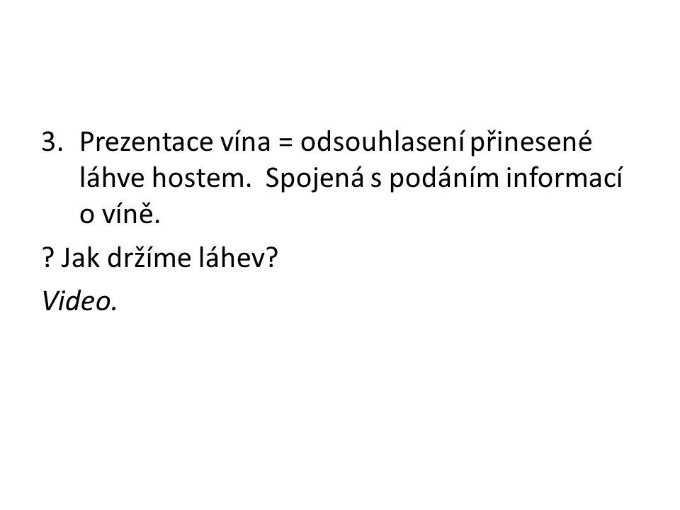 Prezentace vína = odsouhlasení přinesené láhve hostem
