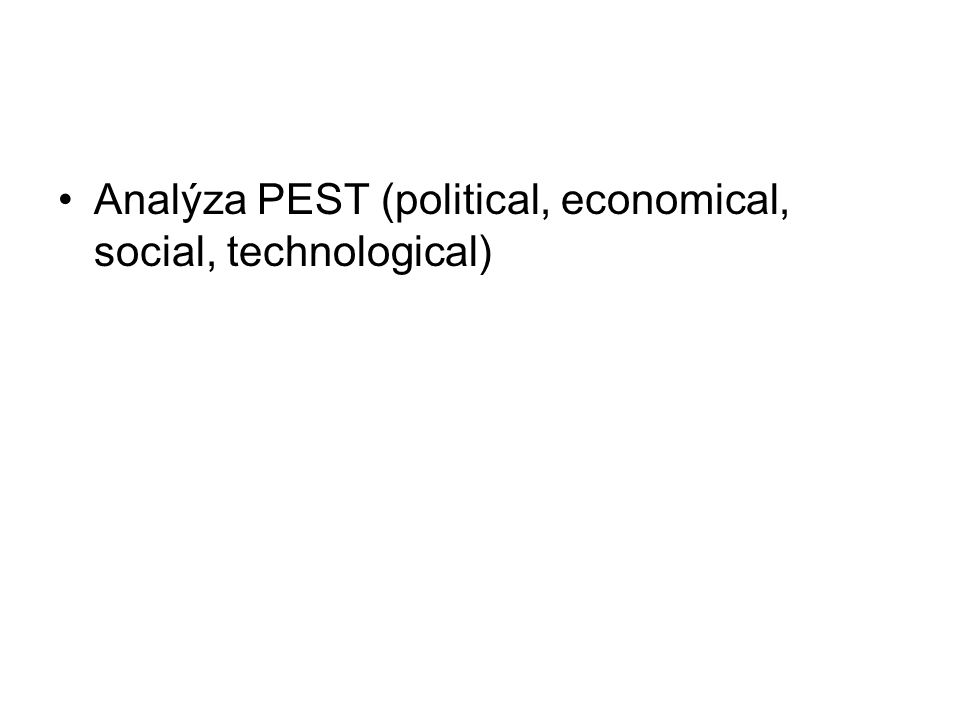 Analýza PEST (political, economical, social, technological)