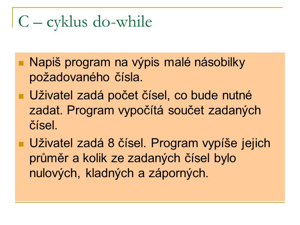 C – cyklus do-while Napiš program na výpis malé násobilky požadovaného čísla.