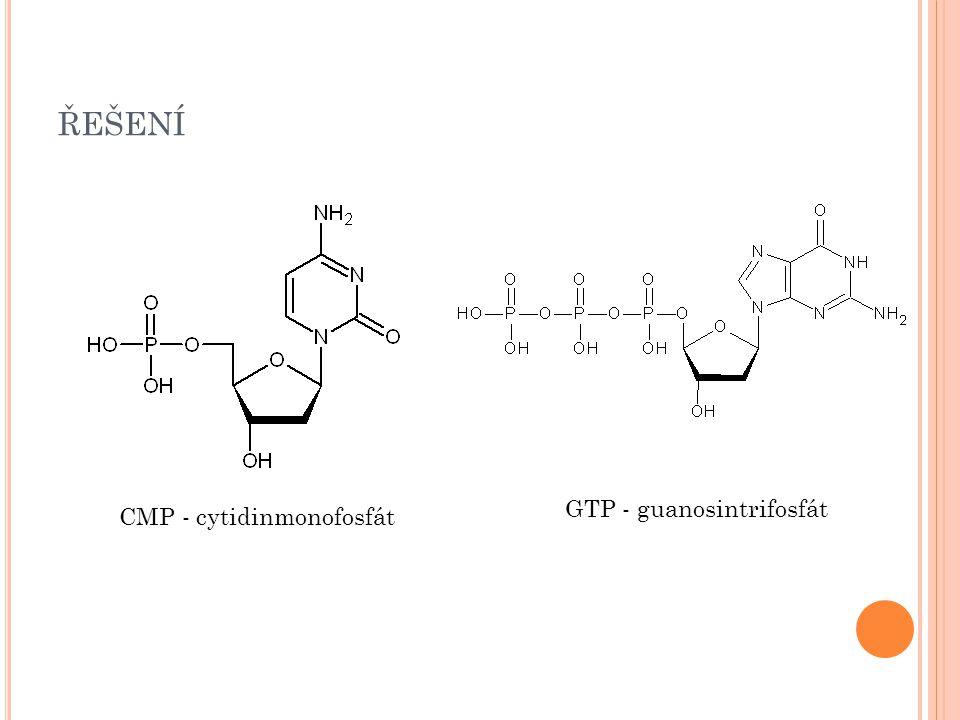 řešení GTP - guanosintrifosfát CMP - cytidinmonofosfát