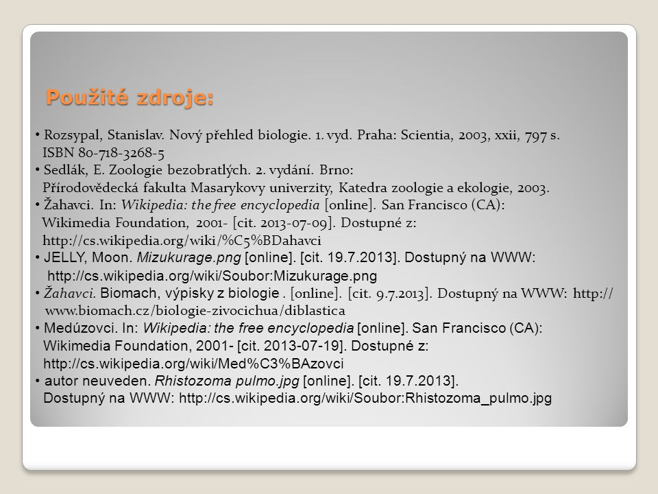 Použité zdroje: Rozsypal, Stanislav. Nový přehled biologie. 1. vyd. Praha: Scientia, 2003, xxii, 797 s.