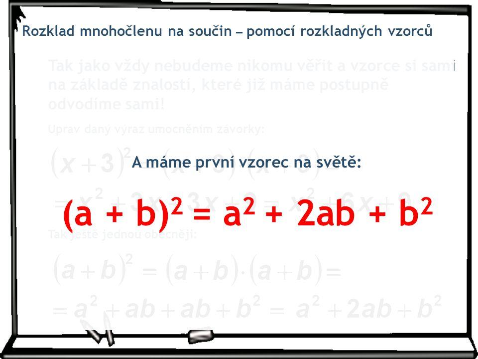 A máme první vzorec na světě: (a + b)2 = a2 + 2ab + b2