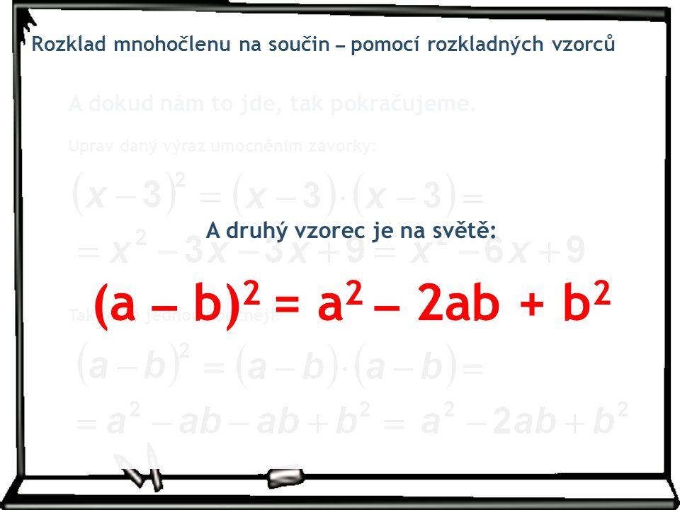 A druhý vzorec je na světě: (a – b)2 = a2 – 2ab + b2