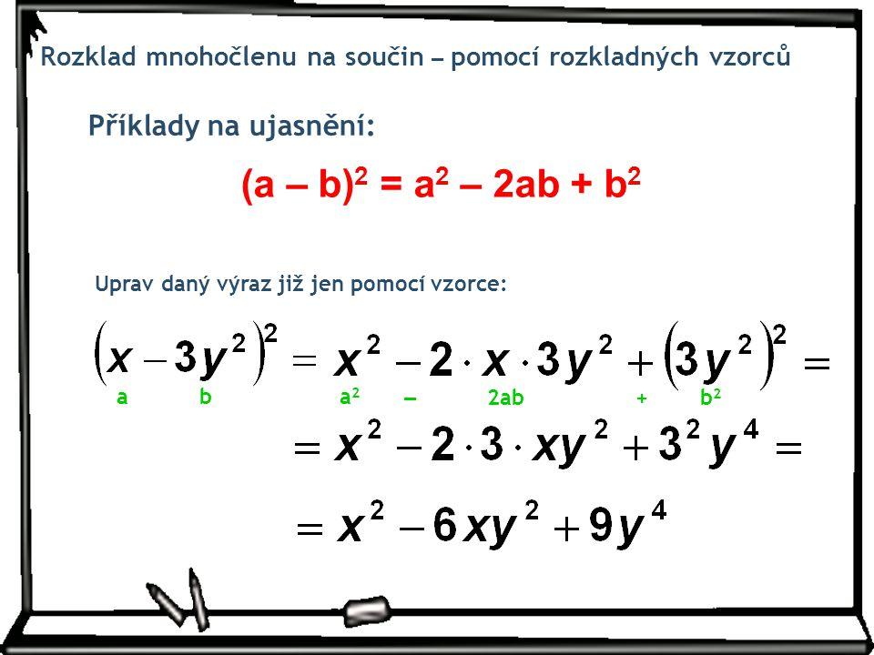 (a – b)2 = a2 – 2ab + b2 Příklady na ujasnění: