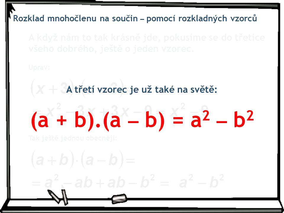 A třetí vzorec je už také na světě: (a + b).(a – b) = a2 – b2