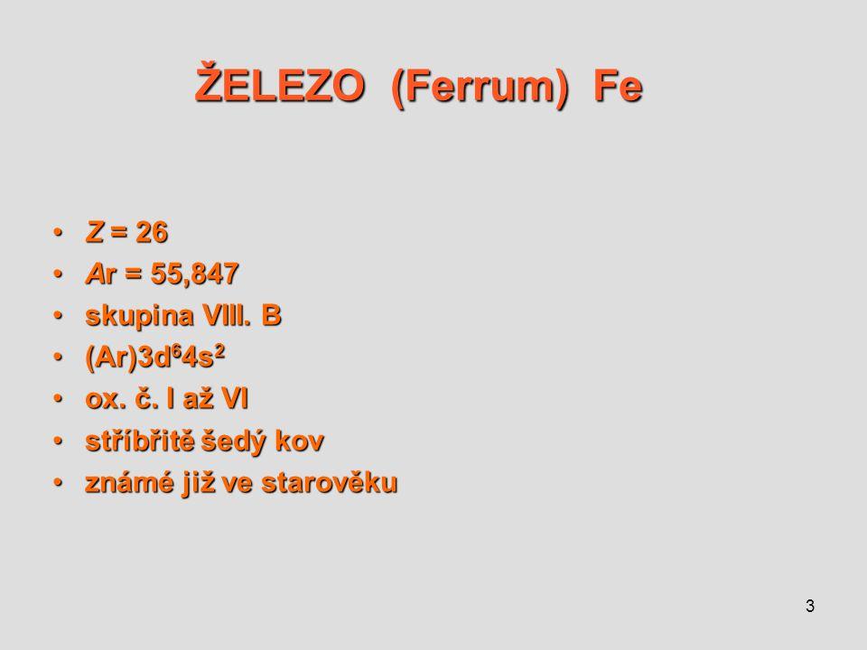 ŽELEZO (Ferrum) Fe Z = 26 Ar = 55,847 skupina VIII. B (Ar)3d64s2
