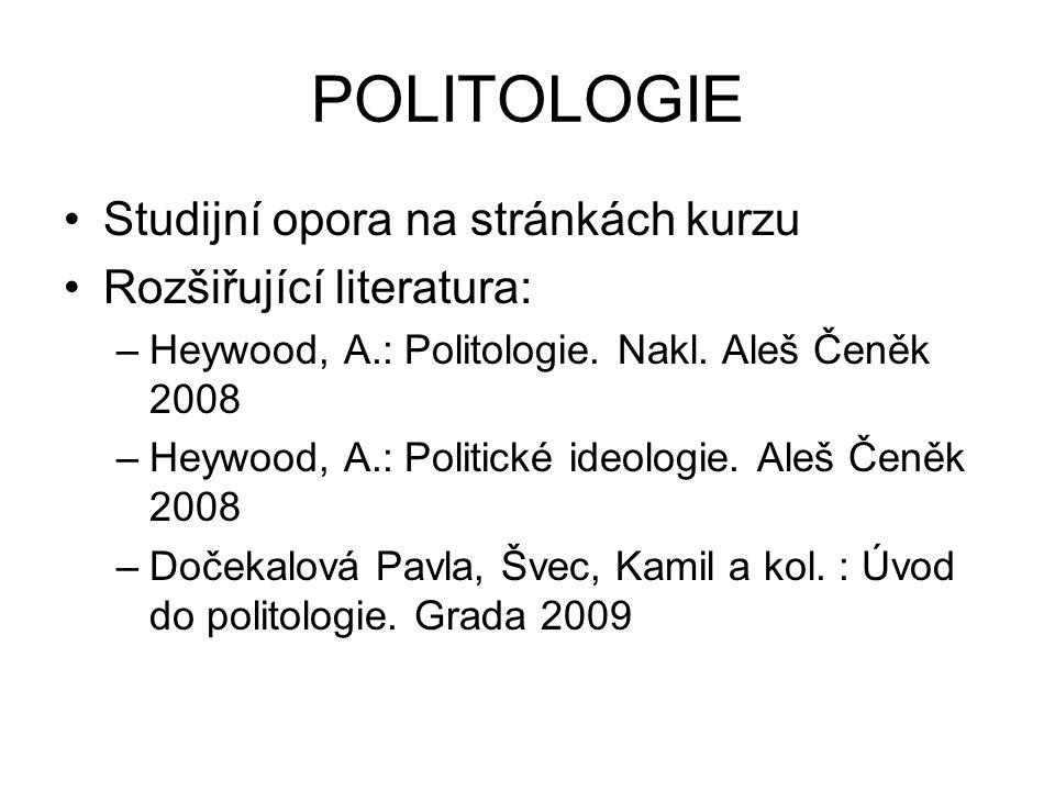 POLITOLOGIE Studijní opora na stránkách kurzu Rozšiřující literatura: