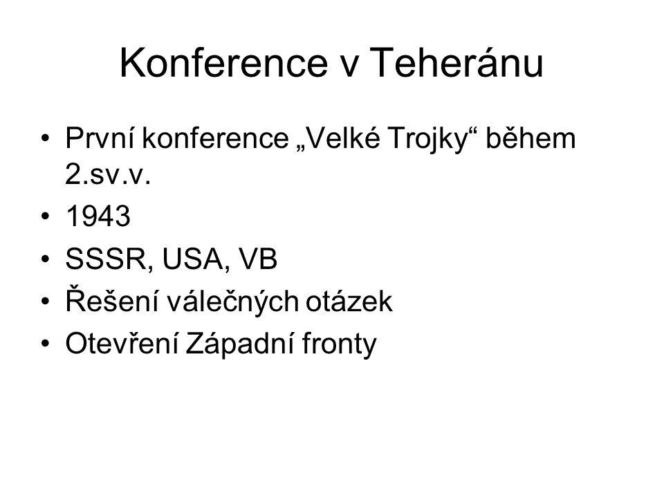 """Konference v Teheránu První konference """"Velké Trojky během 2.sv.v."""