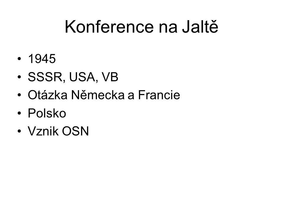 Konference na Jaltě 1945 SSSR, USA, VB Otázka Německa a Francie Polsko