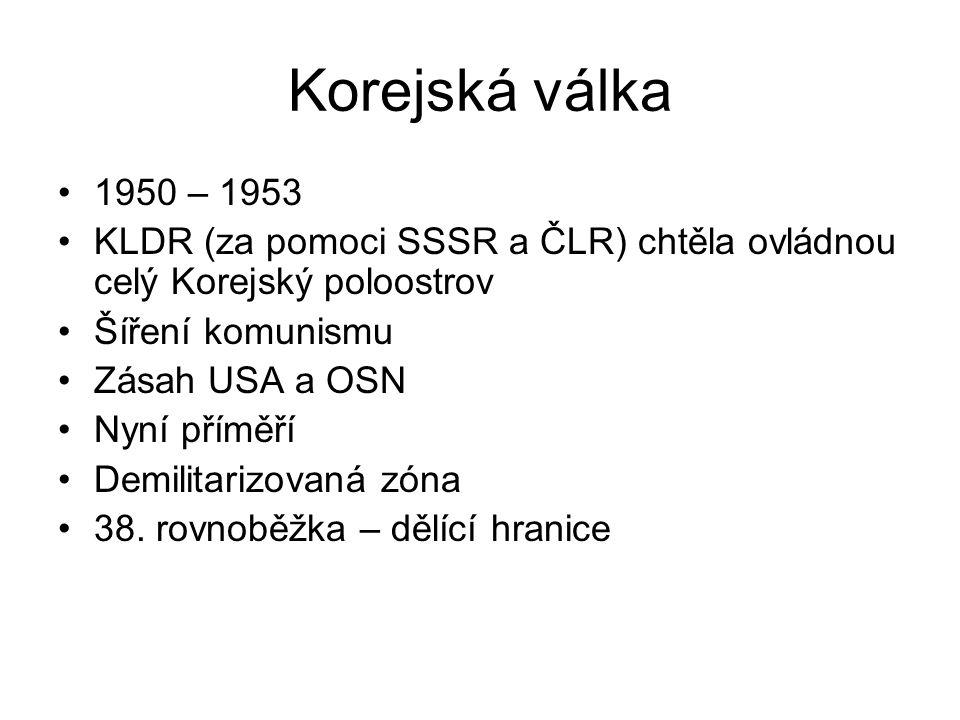 Korejská válka 1950 – 1953. KLDR (za pomoci SSSR a ČLR) chtěla ovládnou celý Korejský poloostrov. Šíření komunismu.