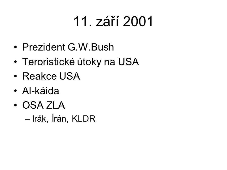 11. září 2001 Prezident G.W.Bush Teroristické útoky na USA Reakce USA