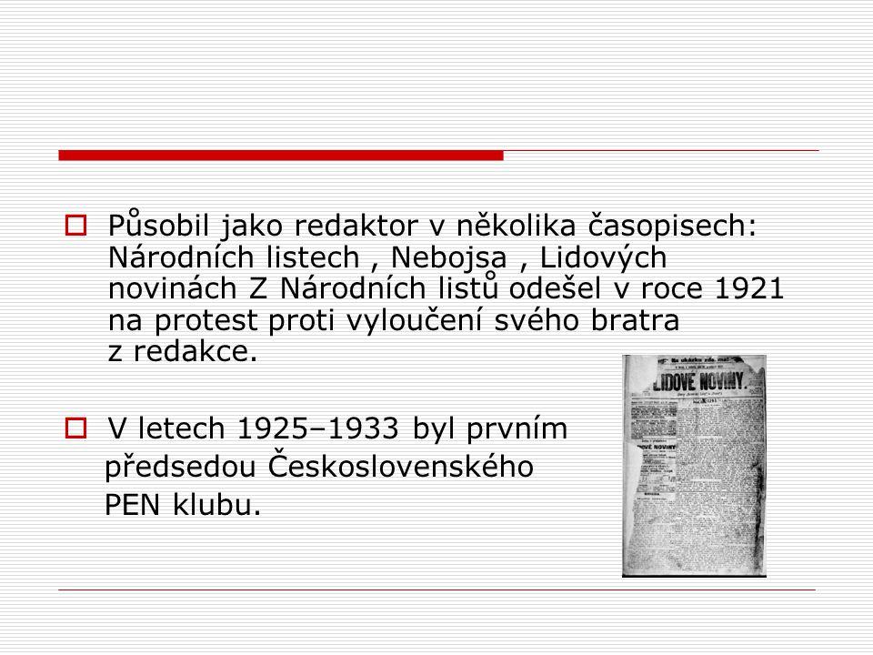 Působil jako redaktor v několika časopisech: Národních listech , Nebojsa , Lidových novinách Z Národních listů odešel v roce 1921 na protest proti vyloučení svého bratra z redakce.