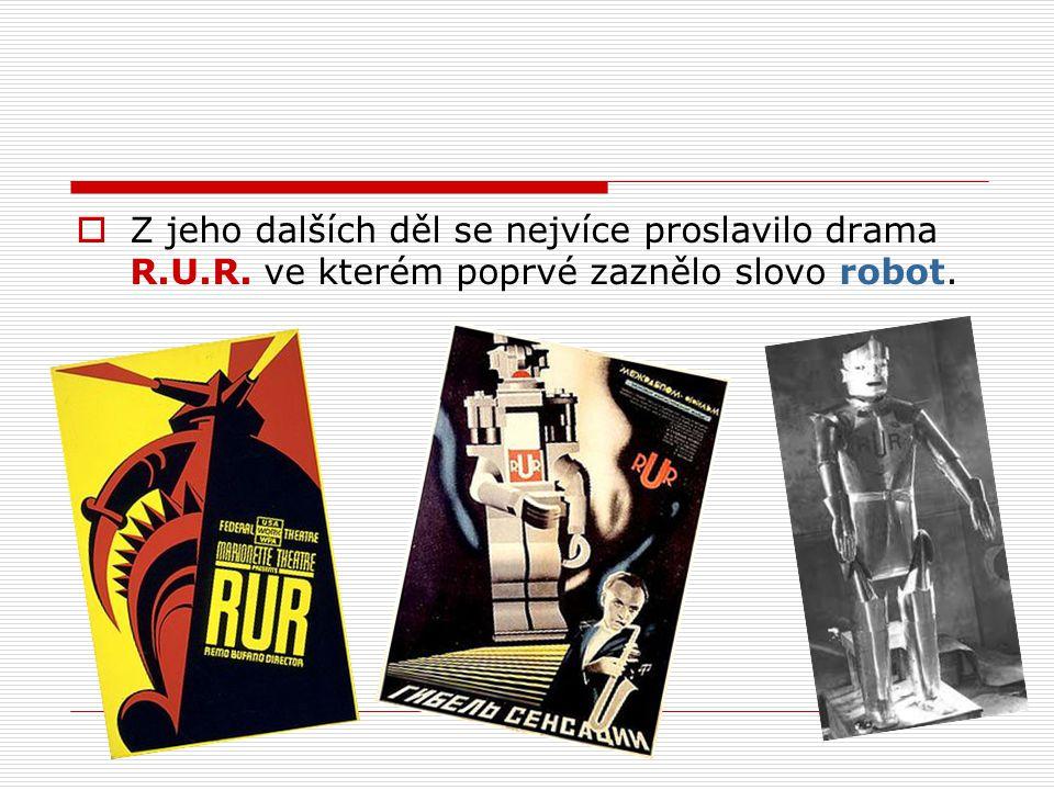 Z jeho dalších děl se nejvíce proslavilo drama R. U. R