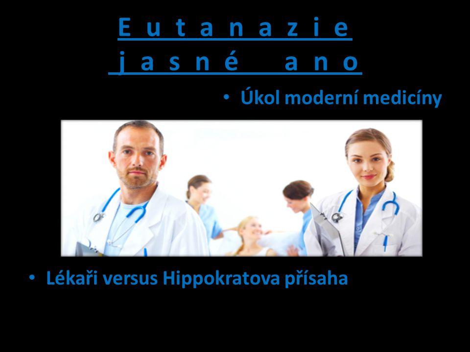 E u t a n a z i e j a s n é a n o Úkol moderní medicíny