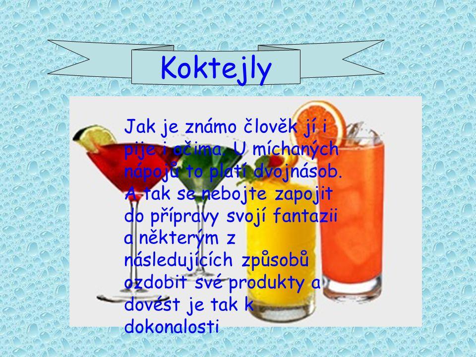 Koktejly Jak je známo člověk jí i pije i očima. U míchaných nápojů to platí dvojnásob.