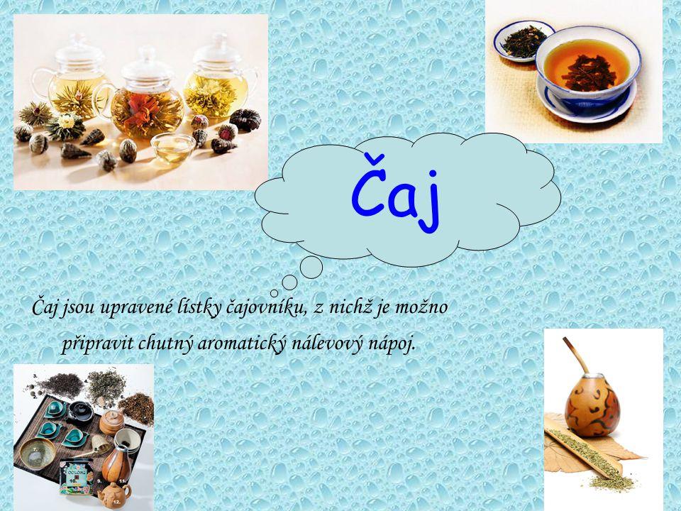 Čaj Čaj jsou upravené lístky čajovníku, z nichž je možno připravit chutný aromatický nálevový nápoj.
