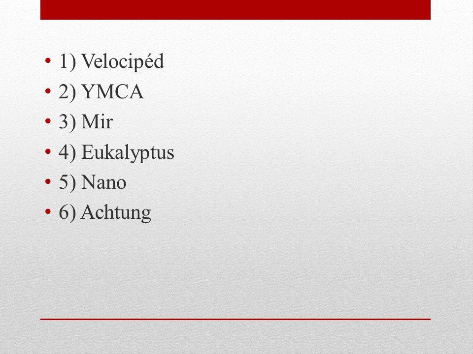 1) Velocipéd 2) YMCA 3) Mir 4) Eukalyptus 5) Nano 6) Achtung