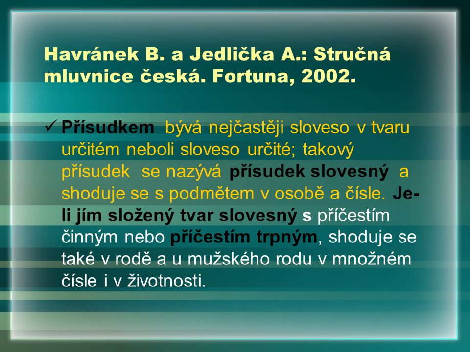 Havránek B. a Jedlička A.: Stručná mluvnice česká. Fortuna, 2002.