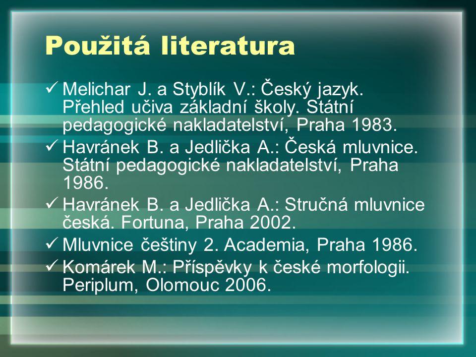 Použitá literatura Melichar J. a Styblík V.: Český jazyk. Přehled učiva základní školy. Státní pedagogické nakladatelství, Praha 1983.