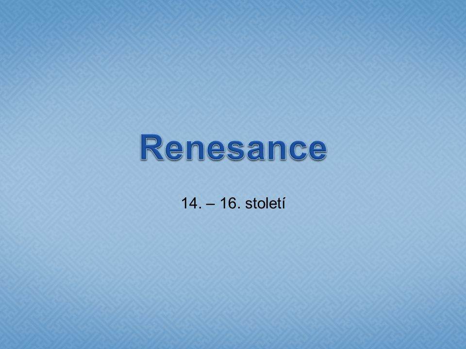 Renesance 14. – 16. století