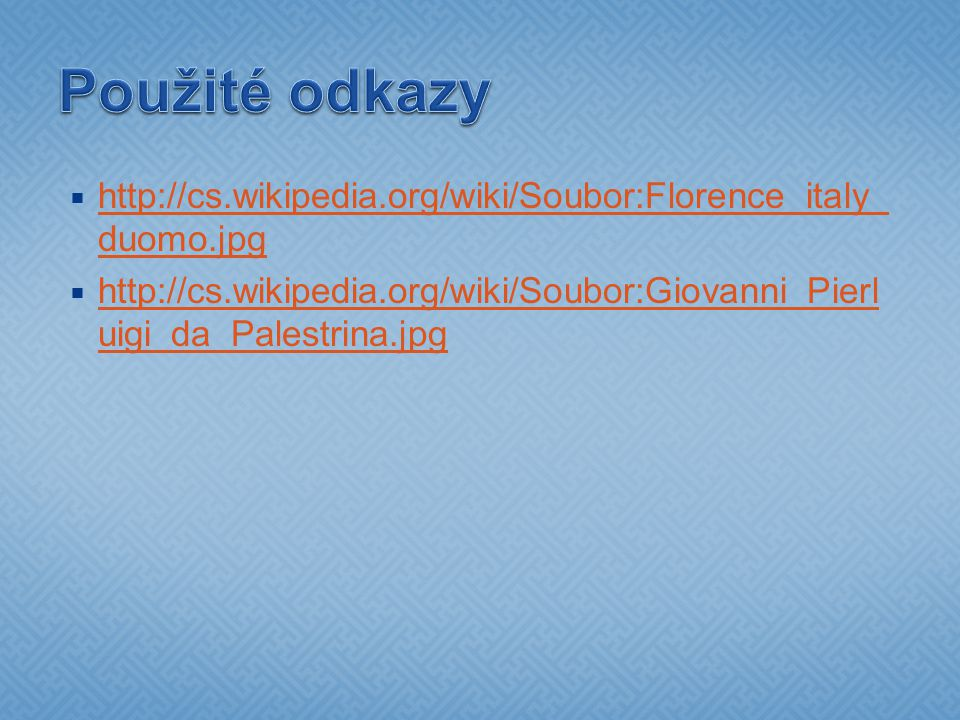 Použité odkazy http://cs.wikipedia.org/wiki/Soubor:Florence_italy_duomo.jpg.
