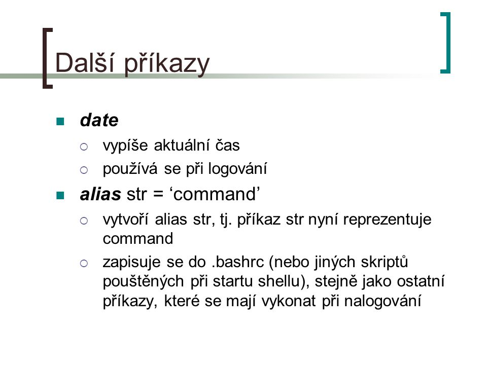 Další příkazy date alias str = 'command' vypíše aktuální čas