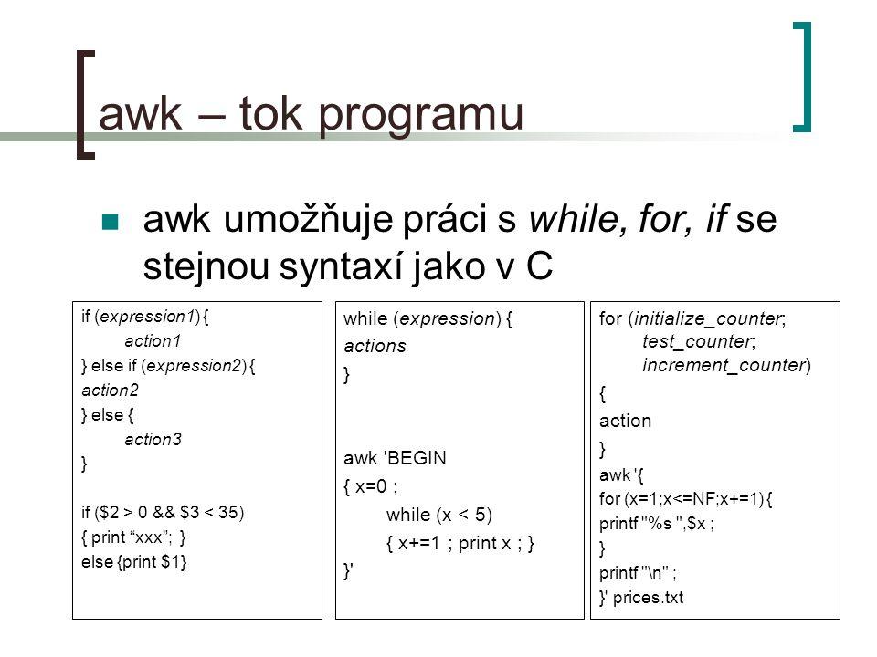 awk – tok programu awk umožňuje práci s while, for, if se stejnou syntaxí jako v C. if (expression1) {