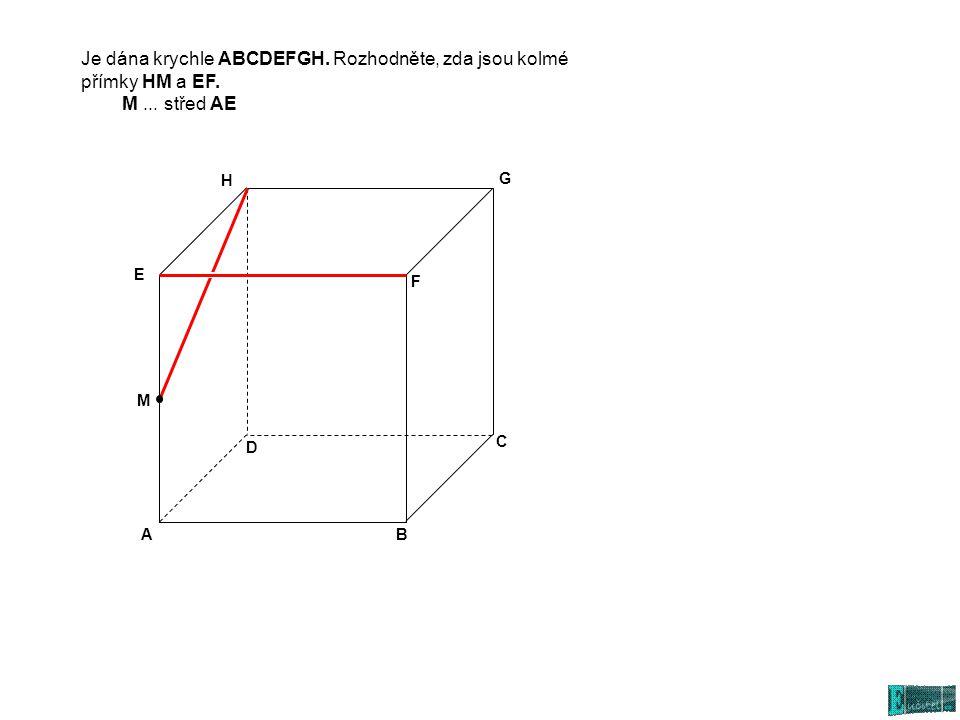 Je dána krychle ABCDEFGH. Rozhodněte, zda jsou kolmé přímky HM a EF.