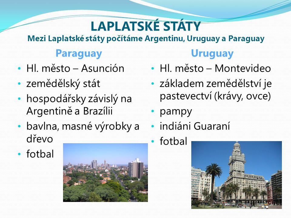 LAPLATSKÉ STÁTY Mezi Laplatské státy počítáme Argentinu, Uruguay a Paraguay