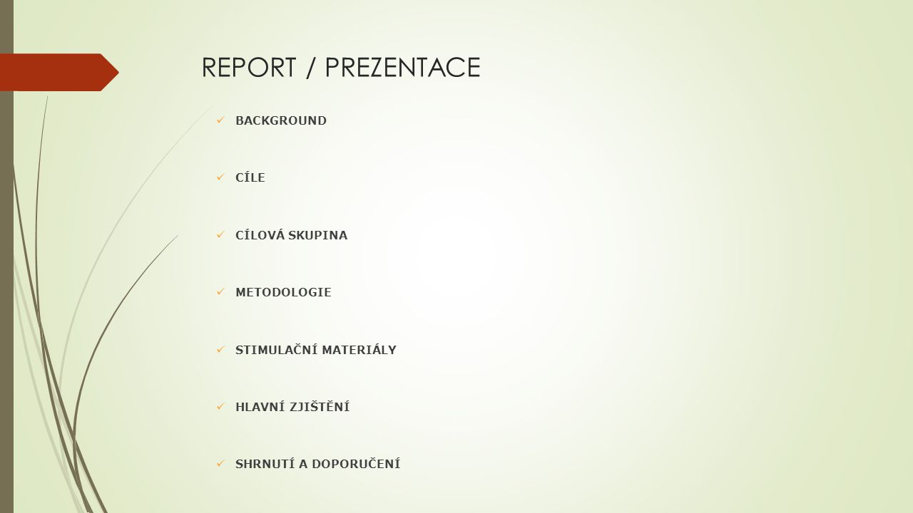 REPORT / PREZENTACE BACKGROUND CÍLE CÍLOVÁ SKUPINA METODOLOGIE