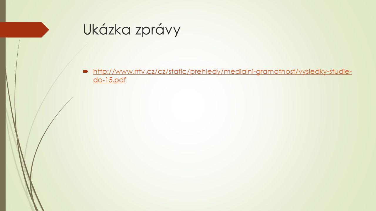 Ukázka zprávy http://www.rrtv.cz/cz/static/prehledy/medialni-gramotnost/vysledky-studie- do-15.pdf