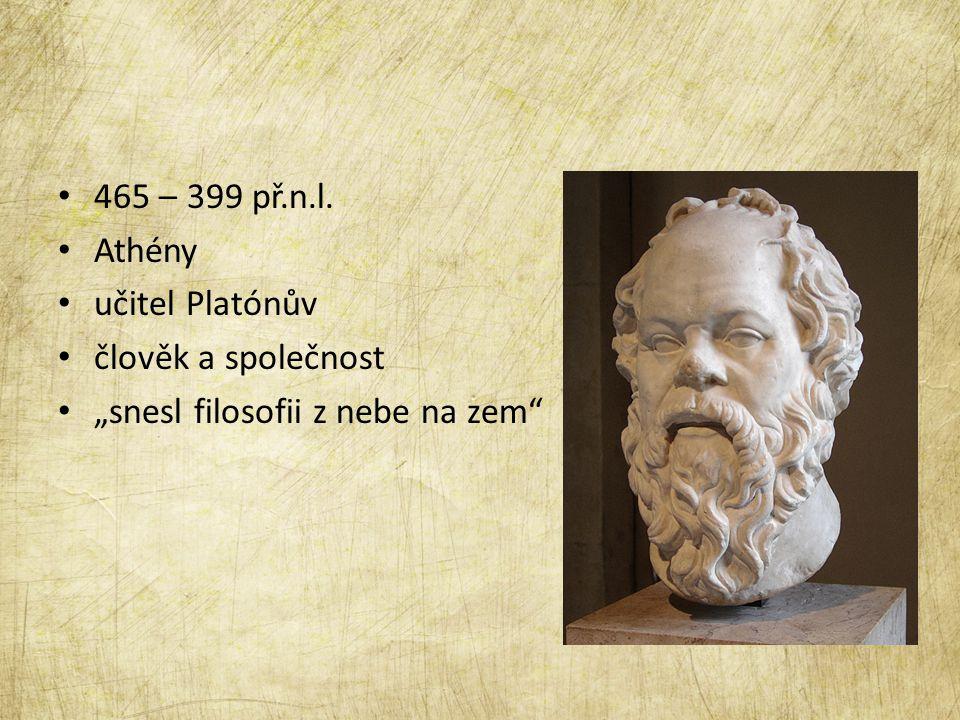 """465 – 399 př.n.l. Athény učitel Platónův člověk a společnost """"snesl filosofii z nebe na zem"""