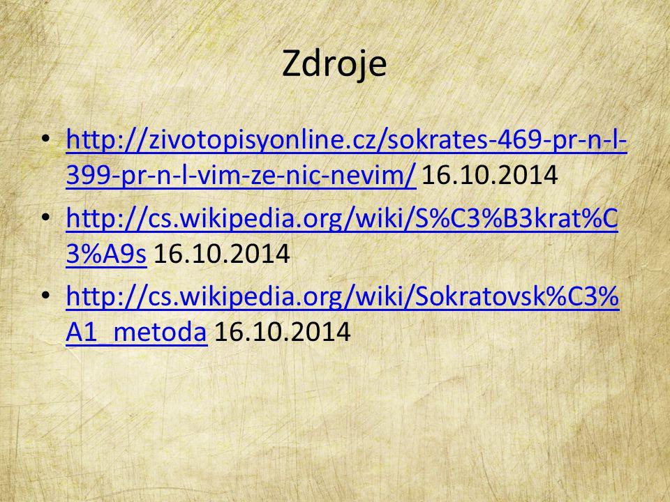 Zdroje http://zivotopisyonline.cz/sokrates-469-pr-n-l-399-pr-n-l-vim-ze-nic-nevim/ 16.10.2014.