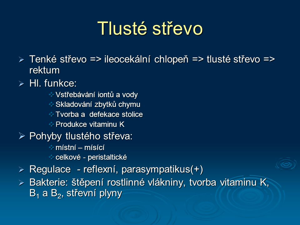 Tlusté střevo Tenké střevo => ileocekální chlopeň => tlusté střevo => rektum. Hl. funkce: Vstřebávání iontů a vody.