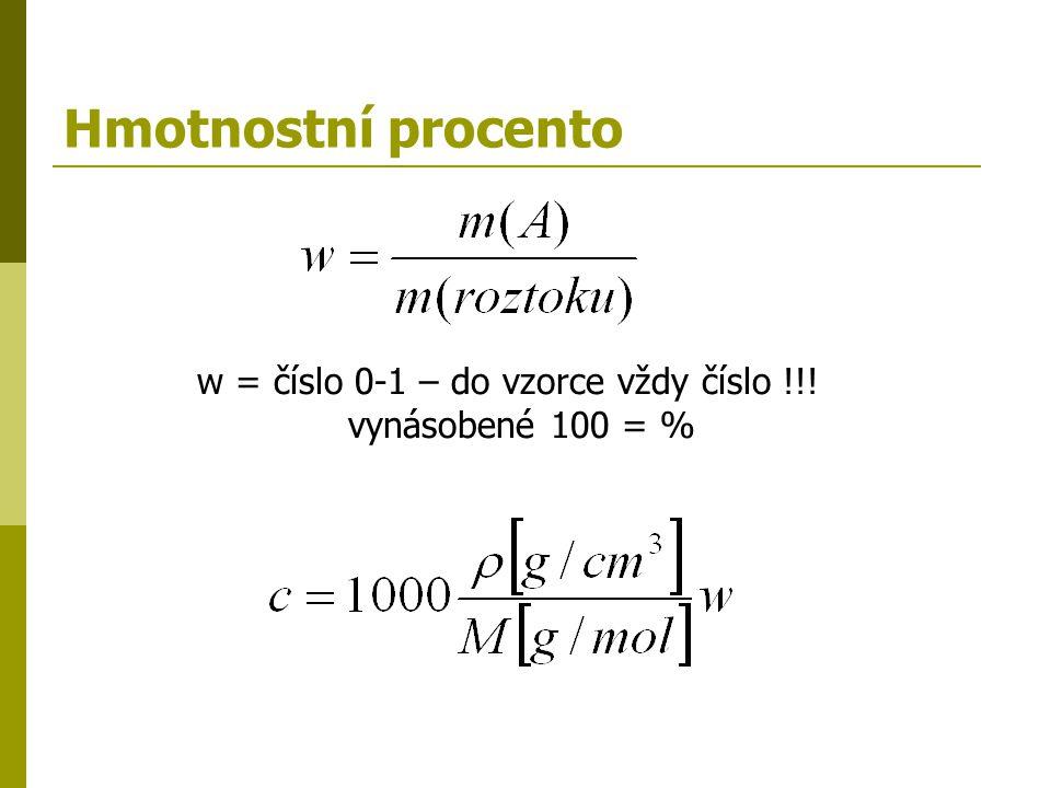 Hmotnostní procento w = číslo 0-1 – do vzorce vždy číslo !!!