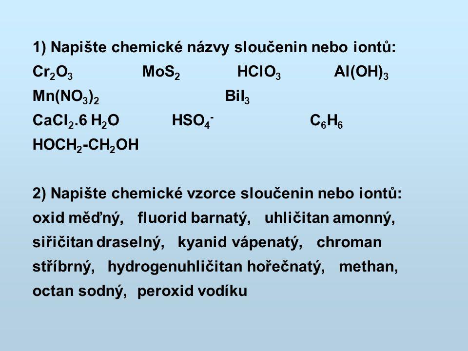 1) Napište chemické názvy sloučenin nebo iontů: