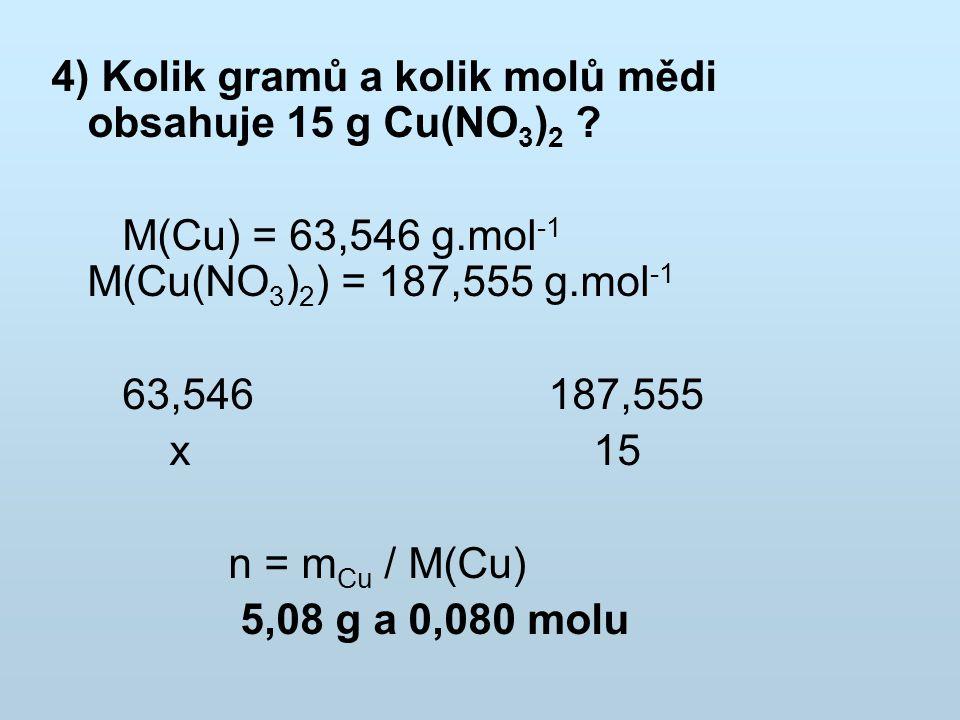 4) Kolik gramů a kolik molů mědi obsahuje 15 g Cu(NO3)2