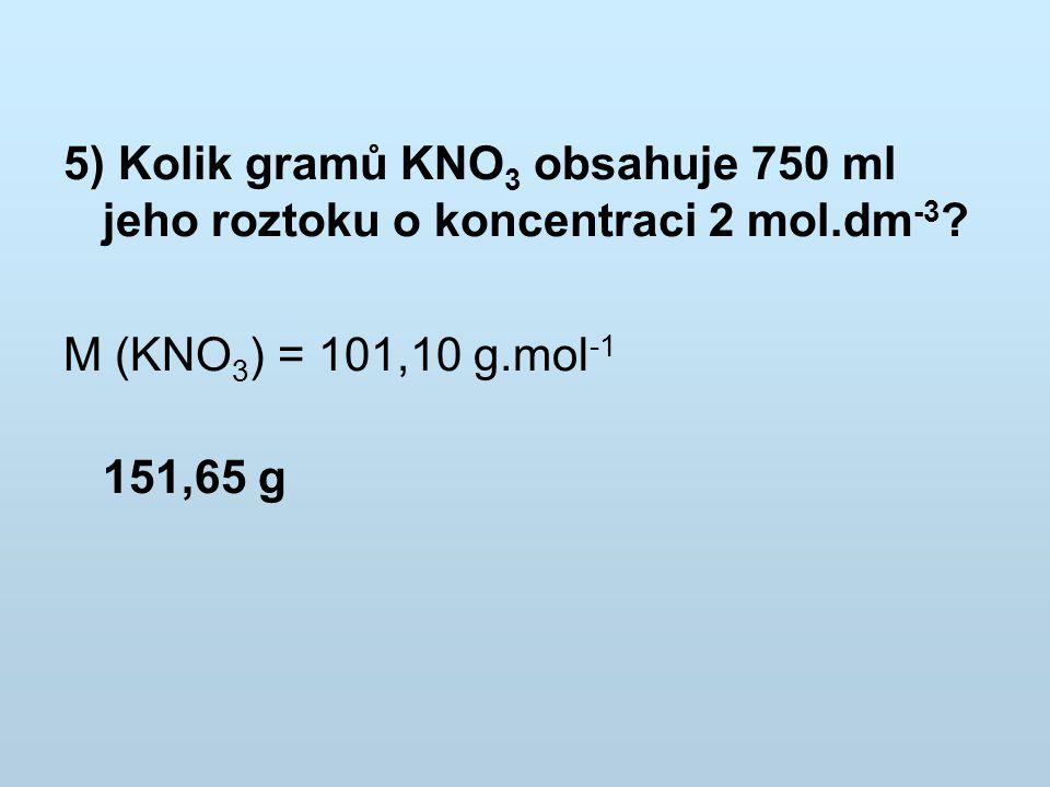 5) Kolik gramů KNO3 obsahuje 750 ml jeho roztoku o koncentraci 2 mol