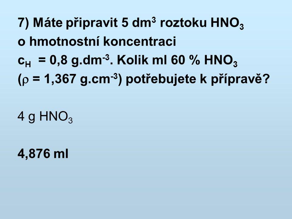 7) Máte připravit 5 dm3 roztoku HNO3