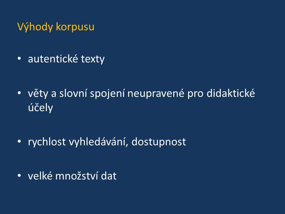 Výhody korpusu autentické texty. věty a slovní spojení neupravené pro didaktické účely. rychlost vyhledávání, dostupnost.