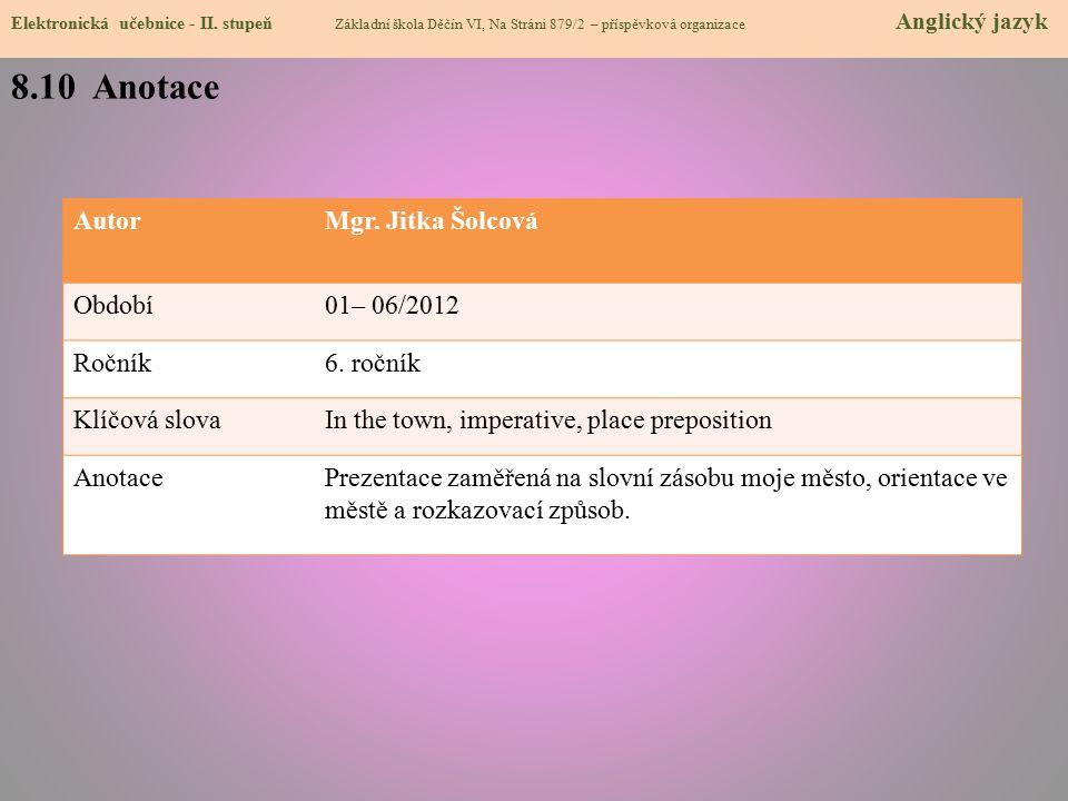 8.10 Anotace Autor Mgr. Jitka Šolcová Období 01– 06/2012 Ročník