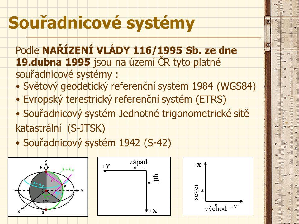 Souřadnicové systémy Podle NAŘÍZENÍ VLÁDY 116/1995 Sb. ze dne 19.dubna 1995 jsou na území ČR tyto platné souřadnicové systémy :