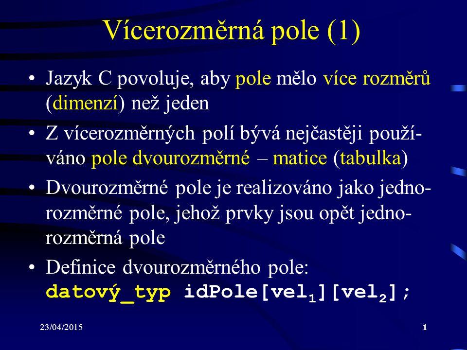 Vícerozměrná pole (1) Jazyk C povoluje, aby pole mělo více rozměrů (dimenzí) než jeden.