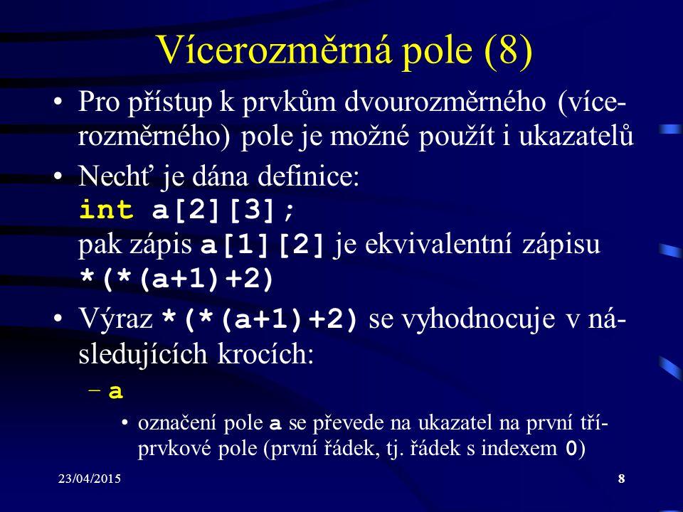 Vícerozměrná pole (8) Pro přístup k prvkům dvourozměrného (více-rozměrného) pole je možné použít i ukazatelů.