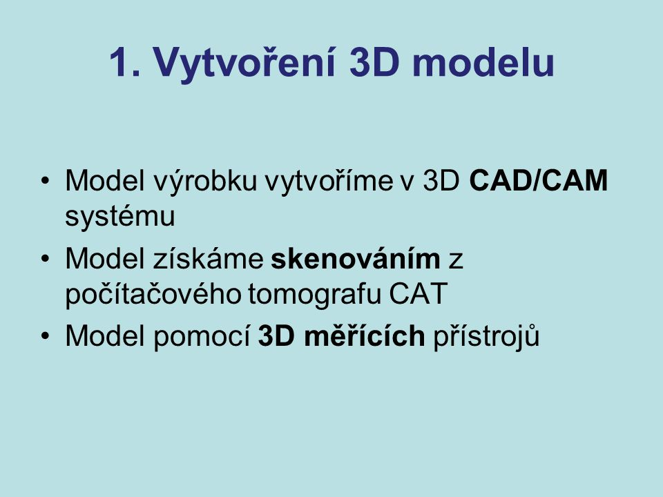 1. Vytvoření 3D modelu Model výrobku vytvoříme v 3D CAD/CAM systému