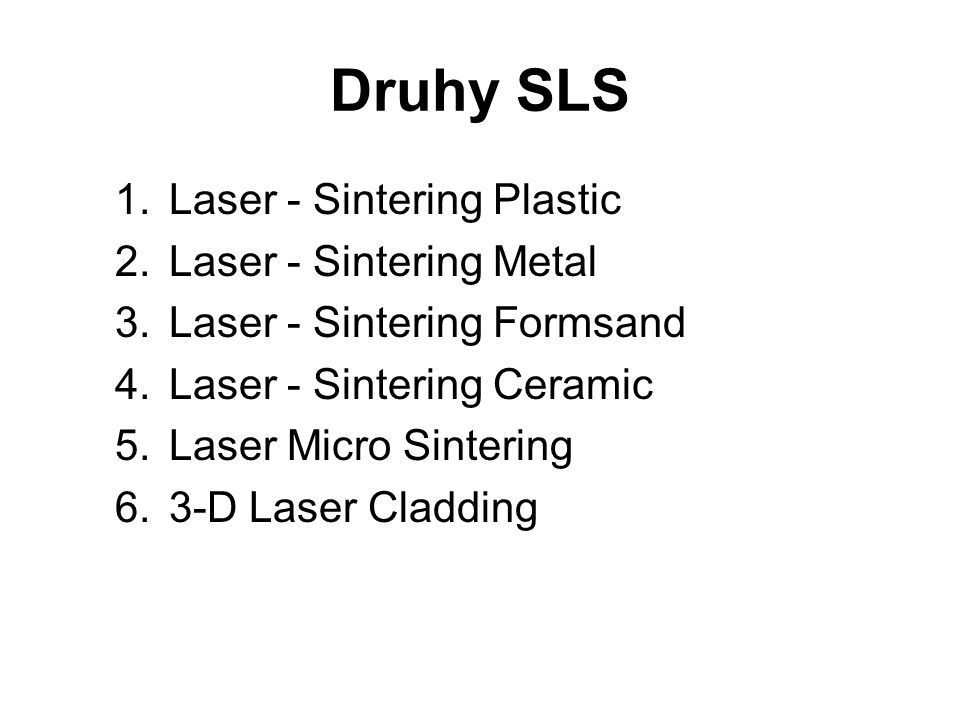 Druhy SLS Laser - Sintering Plastic Laser - Sintering Metal